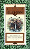 True hallucinations : being an account of the author's extraordinary adventures in the Devil's paradise
