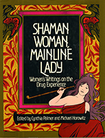 Shaman woman, mainline lady : women's writings on the drug experience