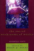 The sacred mushrooms of Mexico : assorted texts