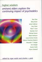 Higher wisdom : eminent elders explore the continuing impact of psychedelics