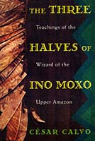 The three halves of Ino Moxo : teachings of the wizard of the upper Amazon
