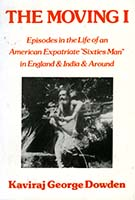 The moving I : episodes in the life of an American expatriate 'sixities man' in England & India & around