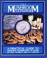 The mushroom cultivator : a practical guide to growing mushrooms at home