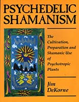 Psychedelic shamanism : the cultivation, preparation, and shamanic use of psychotropic plants