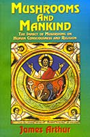 Mushrooms and mankind : the impact of mushrooms on human consciousness and religion