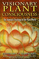 Visionary plant consciousness : the Shamanic teachings of the plant world