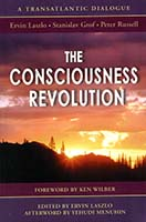 The consciousness revolution : a transatlantic dialogue : two days with Ervin Laszlo, Stanislav Grof, and Peter Russell