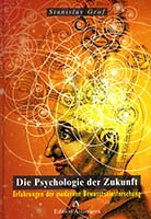 Die Psychologie der Zukunft : Erfahrungen der modernen Bewusstseinsforschung