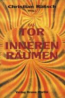 Das Tor zu inneren Räumen : heilige Pflanzen und psychedelische Substanzen als Quelle spiritueller Inspiration : eine Festschrift zu Ehren von Albert Hofmann