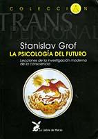 La psicología del futuro : lecciones de la investigación moderna de la consciencia