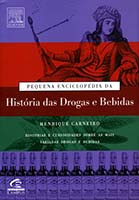 Pequena enciclopédia da história das drogas e bebidas : histórias e curiosidades sobre as mais variadas drogas e bebidas