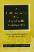 A hallucinogenic tea, laced with controversy : ayahuasca in the Amazon and the United States