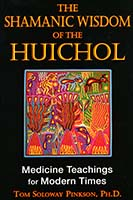 The shamanic wisdom of the Huichol : medicine teachings for modern times