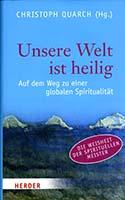 Unsere Welt ist heilig : auf dem Weg zu einer globalen Spiritualität