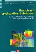 Therapie mit psychoaktiven Substanzen : Praxis und Kritik der Psychotherapie mit LSD, Psilocybin und MDMA