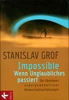 Impossible - wenn Unglaubliches passiert : das Abenteuer aussergewöhnlicher Bewusstseinserfahrungen