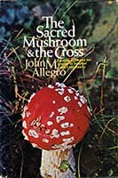 The sacred mushroom and the Cross; a study of the nature and origins of Christianity within the fertility cults of the ancient Near East