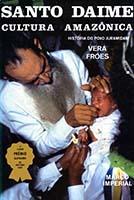 Santo Daime : cultura Amazônica : história do povo Juramidam